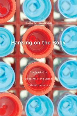 Banking on the Body By Swanson, Kara W.