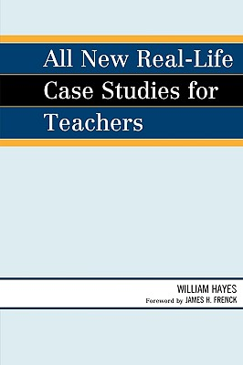 All New Real-Life Case Studies for Teachers By Hayes, William/ Frenck, James H. (FRW)